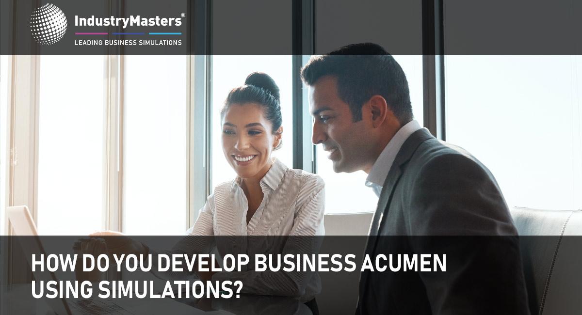 How Do You Develop Business Acumen Using Simulations?